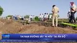 Ấn Độ: Tàu đâm vào nhóm người đang ngủ trên đường ray, 16 người tử vong